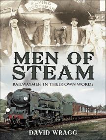 Men of Steam: Railwaymen in Their Own Words