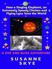 How a Singing Elephant, an Extremely Speedy Chicken and a Flying Lynx Save the World. A Story for Children between 6 and 102, and for Cats of Any Age: A Zoe and Bliss Adventure, #1