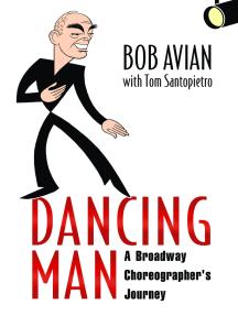 Dancing Man: A Broadway Choreographer's Journey