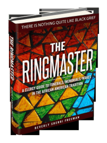 The Ringmaster: A Clergy Guide to Funerals/Memorials/Wakes in the African American Tradition: Second Edition