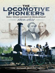 The Locomotive Pioneers: Early Steam Locomotive Development 1801–1851