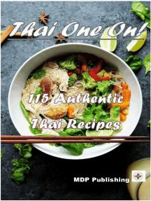Thai One On!: 115 Authentic Thai Recipes