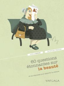 60 questions étonnantes sur la beauté et les réponses qu'y apporte la science: Un question-réponse sérieusement drôle pour déjouer les clichés !