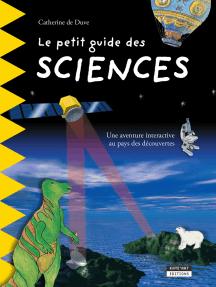 Le petit guide des sciences: Pour découvrir en famille les plus grandes découvertes scientifiques de l'Histoire !