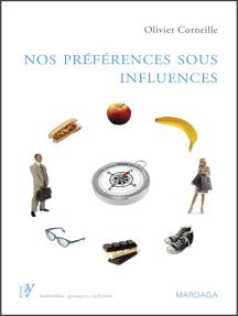 Nos préférences sous influences: Les mécanismes psychologiques qui guident nos choix