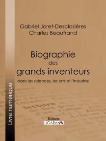 Biographie des grands inventeurs dans les sciences, les arts et l'industrie