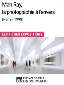 Man Ray, la photographie à l'envers (Paris - 1998): Les Fiches Exposition d'Universalis