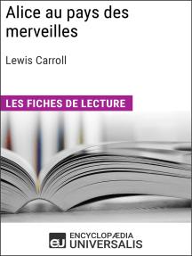 Alice au pays des merveilles de Lewis Carroll: Les Fiches de lecture d'Universalis