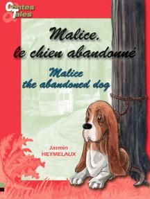 Malice, le chien abandonné/Malice, the abandoned dog: Une histoire en français et en anglais pour enfants