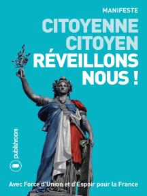 Citoyenne, citoyen, réveillons-nous !: Essai politique