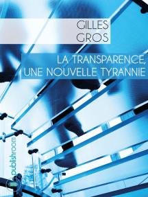 La transparence, une nouvelle tyrannie: Essai économique