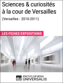 Sciences & curiosités à la cour de Versailles (2010-2011): Les Fiches Exposition d'Universalis