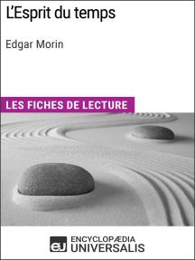 L'Esprit du temps d'Edgar Morin: Les Fiches de lecture d'Universalis