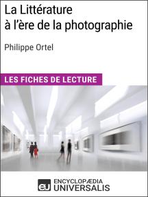 La Littérature à l'ère de la photographie de Philippe Ortel: Les Fiches de Lecture d'Universalis