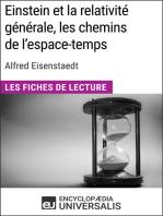 Einstein et la relativité générale, les chemins de l'espace-temps d'Alfred Eisenstaedt: Les Fiches de Lecture d'Universalis