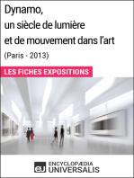Dynamo, un siècle de lumière et de mouvement dans l'art (Paris - 2013): Les Fiches Exposition d'Universalis