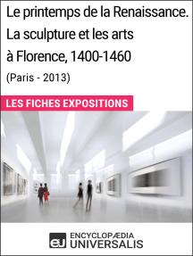 Le printemps de la Renaissance. La sculpture et les arts à Florence, 1400-1460 (Paris - 2013): Les Fiches Exposition d'Universalis