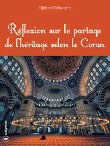 Réflexion sur le partage de l'héritage selon le Coran: Essai