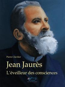 Jean Jaurès: L'éveilleur des consciences