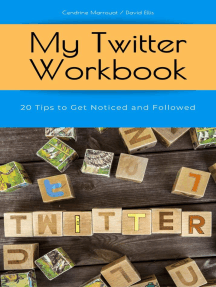 My Twitter Workbook: 20 Tips to Get Noticed and Followed