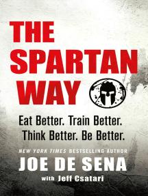 The Spartan Way: Eat Better. Train Better. Think Better. Be Better.