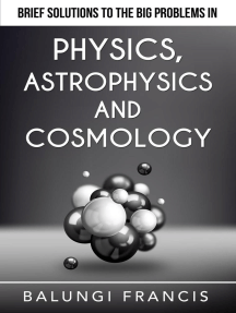 Brief Solutions to the Big Problems in Physics, Astrophysics and Cosmology: Beyond Einstein