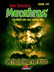 Dan Shocker's Macabros 102: Die Finsterlinge von Krosh (Gefangener in zwei Welten 2)