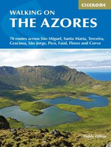Walking on the Azores: 70 routes across Sao Miguel, Santa Maria, Terceira, Graciosa, Sao Jorge, Pico, Faial, Flores and Corvo