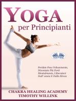 Yoga Per Principianti: Perdete Peso Velocemente, Diventate Più Forti Mentalmente, Liberatevi Dall'Ansia E Dallo Stress