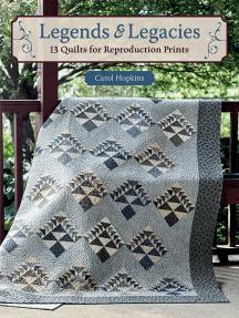 Legends & Legacies: 13 Quilts for Reproduction Prints