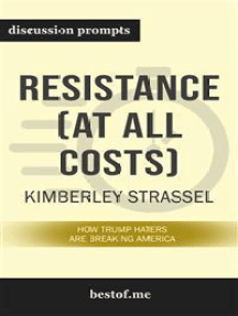 "Summary: ""Resistance (At All Costs): How Trump Haters Are Breaking America"" by Kimberley Strassel - Discussion Prompts"