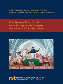 Das Trienter Konzil und seine Rezeption im Ungarn des 16. und 17. Jahrhunderts: und seine Auswirkungen in Ungarn im 17. und 18. Jahrhundert