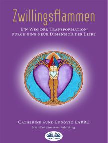 Zwillingsflammen: Ein Weg Der Verwandlung Über Eine Neue Dimension Der Liebe