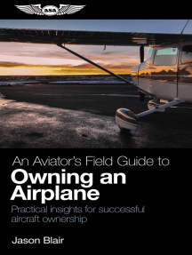 An Aviator's Field Guide to Owning an Airplane: Practical insights for successful aircraft ownership