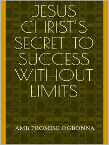 Jesus Christ's Secret to Success without Limits