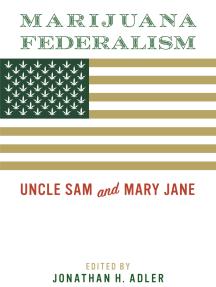 Marijuana Federalism: Uncle Sam and Mary Jane
