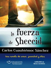 La fuerza de Sheccid: Una novela de amor, juventud y ética