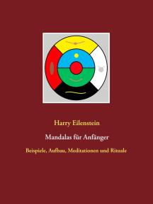 Mandalas für Anfänger: Beispiele, Aufbau, Meditationen und Rituale