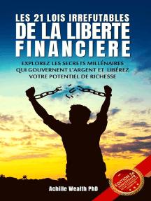 Les 21 Lois Irréfutables De La Liberté Financière: Explorez Les Secrets Millénaires Qui Gouvernent L'argent Et Libérez Votre Potentiel De Richesse