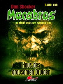Dan Shocker's Macabros 108: Haus des grausamen Druiden (Gefangener in zwei Welten 8)