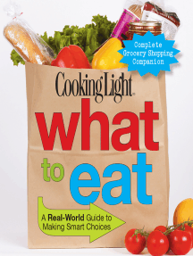 COOKING LIGHT What To Eat: A Real-world Guide To Making Smart Choices