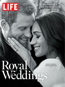 LIFE Royal Weddings: Grandeur, Romance, and Tradition