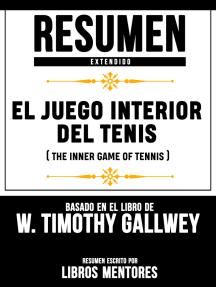 Resumen Extendido: El Juego Interior Del Tenis (The Inner Game Of Tennis) - Basado En El Libro De W. Timothy Gallwey