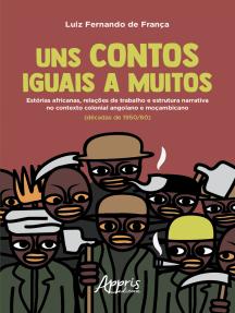 Uns Contos Iguais a Muitos:: Estórias Africanas, Relações de Trabalho e Estrutura Narrativa no Contexto Colonial Angolano e Moçambicano (Décadas de 1950/60)