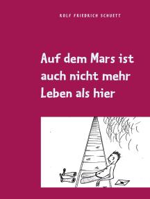 Auf dem Mars ist auch nicht mehr Leben als hier: Aphoristische Philosophie