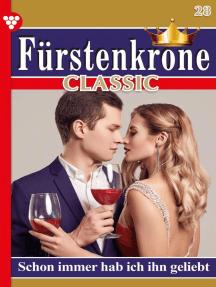 Fürstenkrone Classic 28 – Adelsroman: Schon immer hab ich ihn geliebt
