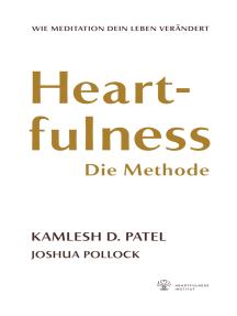 Heartfulness - Die Methode: Wie Meditation dein Leben verändert