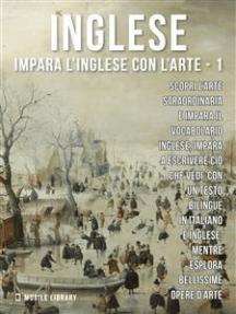 1 - Inglese - Impara l'Inglese con l'arte: Impara a descrivere ciò che vedi, con un testo bilingue in inglese e italiano, mentre esplori bellissime opere d'arte.