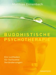Buddhistische Psychotherapie: Ein Leitfaden für heilsame Veränderungen