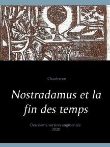 Nostradamus et la fin des temps: Deuxième version augmentée.